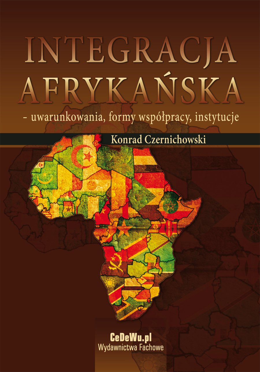Integracja afrykańska - uwarunkowania, formy współpracy, instytucje - Ebook (Książka PDF) do pobrania w formacie PDF