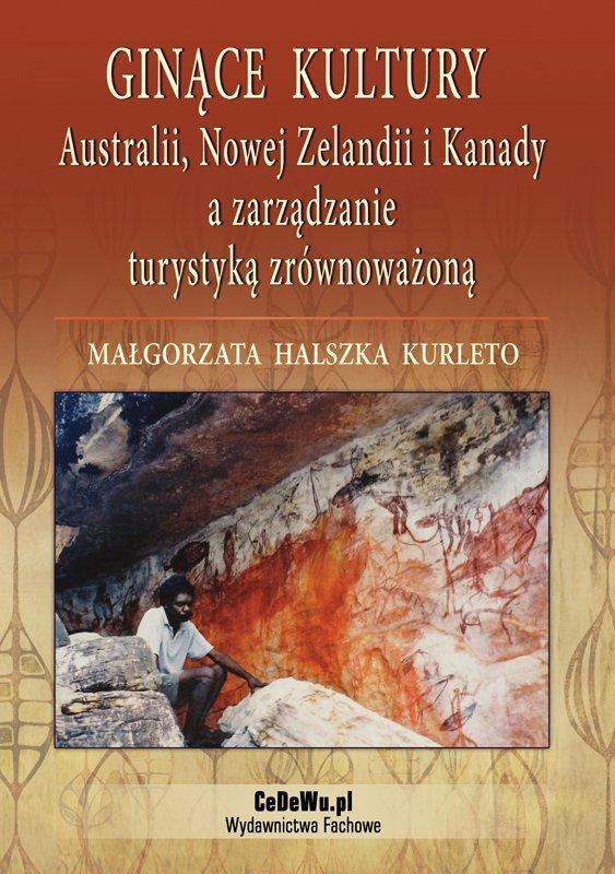 Ginące kultury Australii, Nowej Zelandii i Kanady a zarządzanie turystyką zrównoważoną - Ebook (Książka PDF) do pobrania w formacie PDF