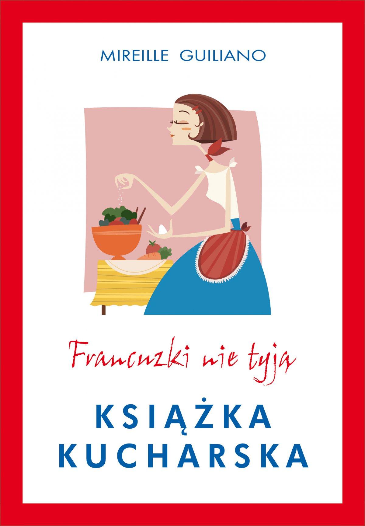 Francuzki nie tyją. Książka kucharska - Ebook (Książka EPUB) do pobrania w formacie EPUB