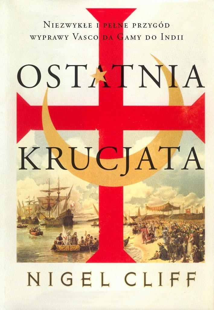 Ostatnia krucjata. Niezwykłe i pełne przygód wyprawy Vasco da Gamy do Indii - Ebook (Książka EPUB) do pobrania w formacie EPUB