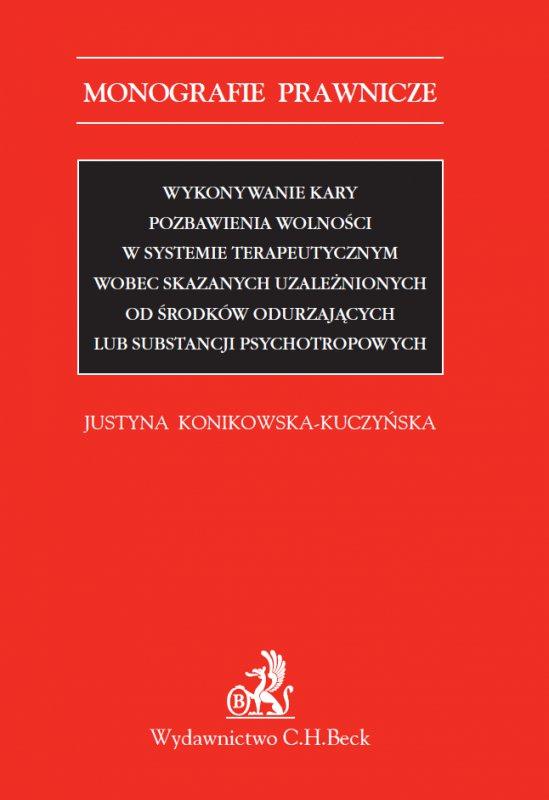 Wykonywanie kary pozbawienia wolności w systemie terapeutycznym wobec skazanych uzależnionych od środków odurzających lub substancji psychotropowych - Ebook (Książka PDF) do pobrania w formacie PDF