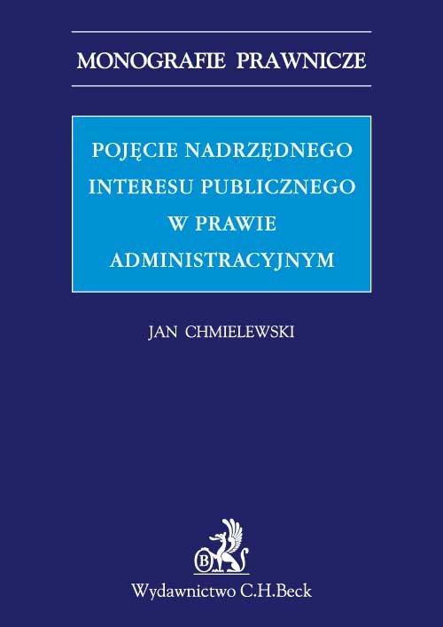 Pojęcie nadrzędnego interesu publicznego w prawie administracyjnym - Ebook (Książka PDF) do pobrania w formacie PDF