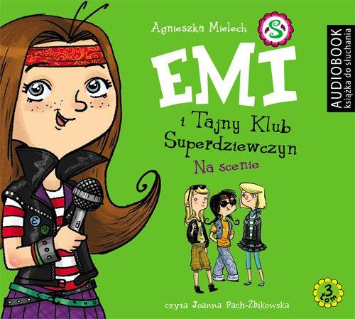 Emi i Tajny Klub Superdziewczyn. Tom 3. Na scenie - Audiobook (Książka audio MP3) do pobrania w całości w archiwum ZIP