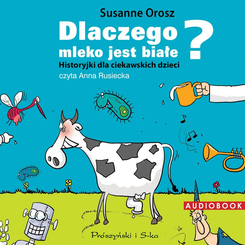 Dlaczego mleko jest białe? Historyjki dla ciekawskich dzieci - Audiobook (Książka audio MP3) do pobrania w całości w archiwum ZIP