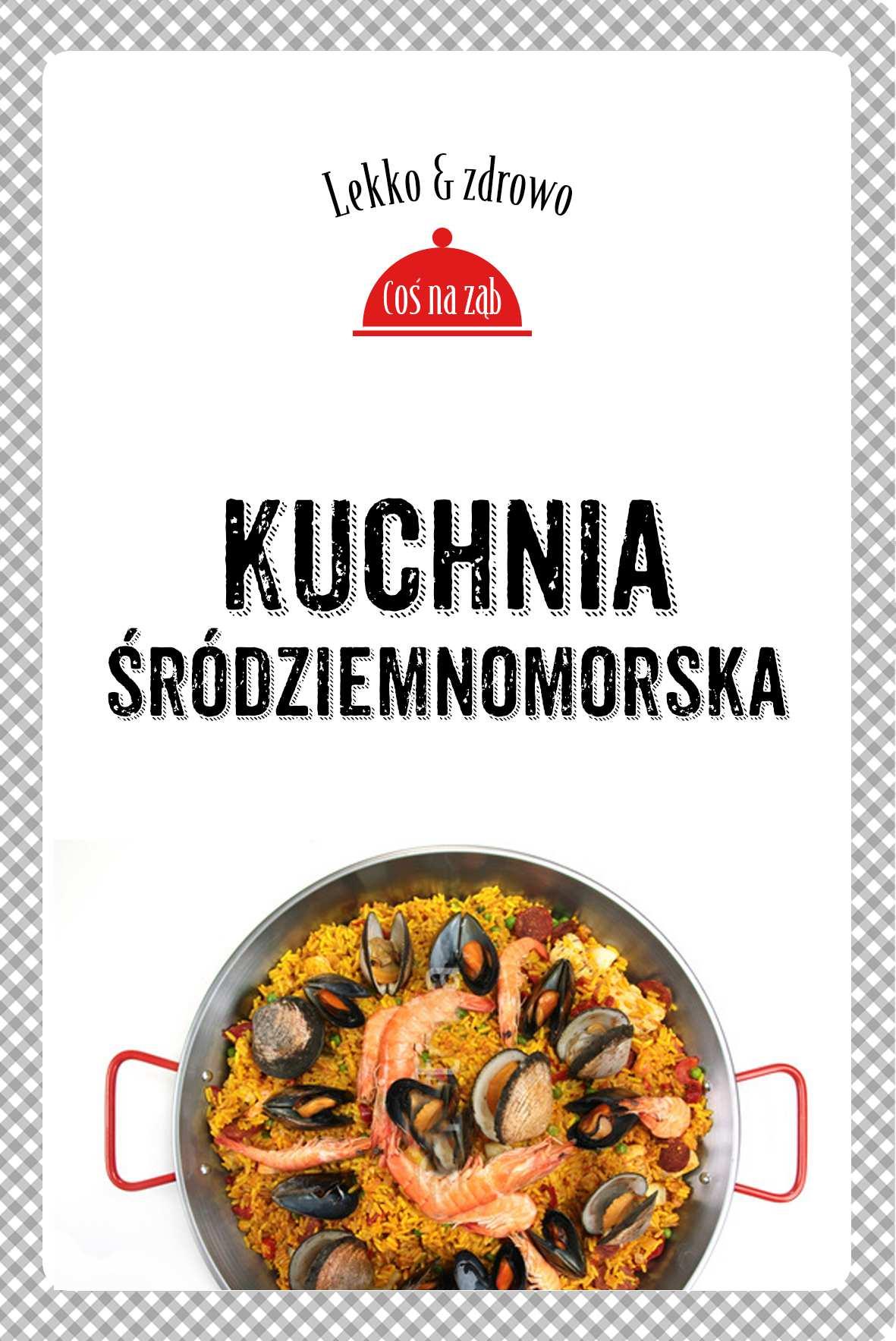 Kuchnia śródziemnomorska. Lekko i zdrowo - Ebook (Książka na Kindle) do pobrania w formacie MOBI