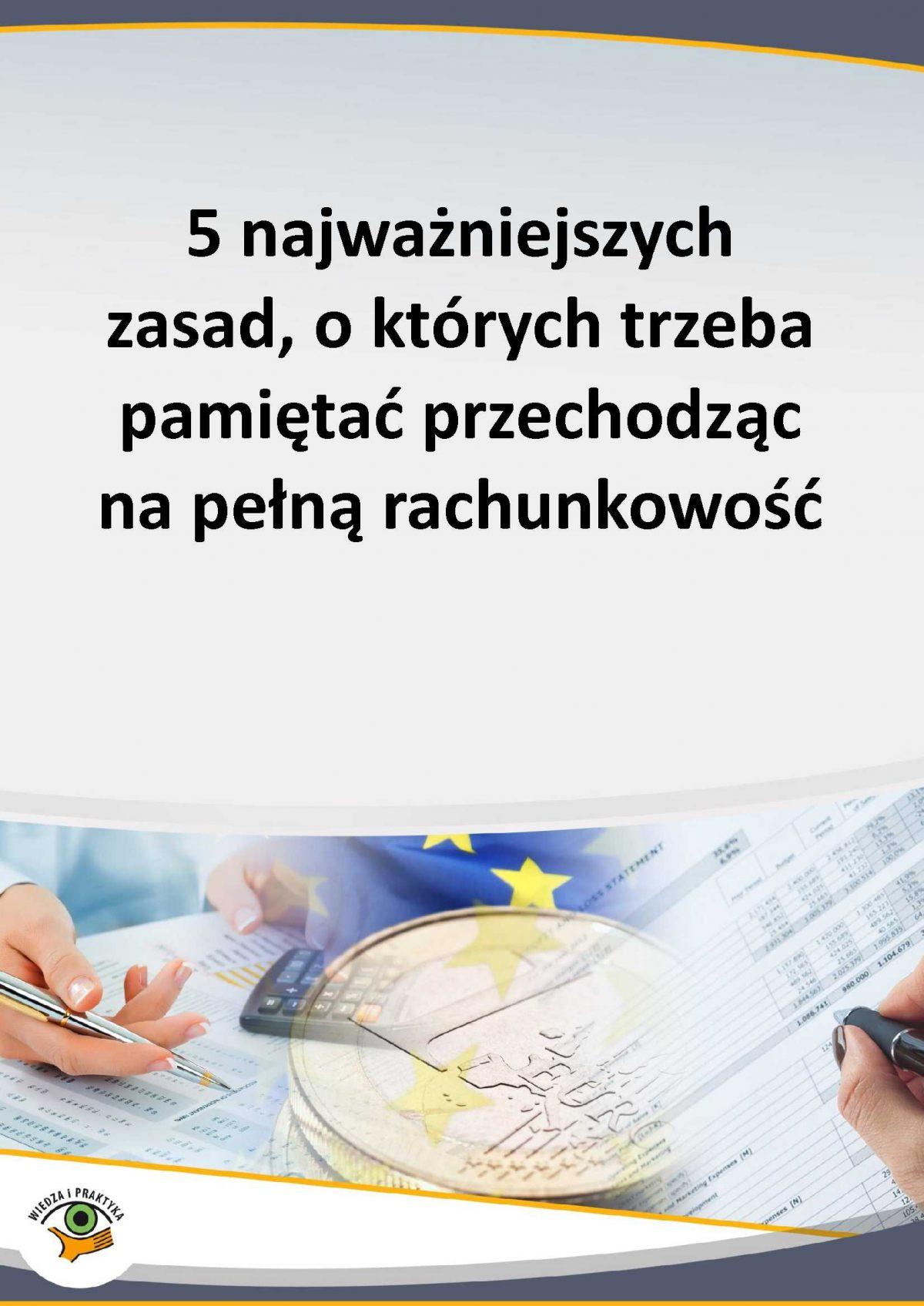 5 najważniejszych zasad, o których trzeba pamiętać przechodząc na pełną rachunkowość - Ebook (Książka PDF) do pobrania w formacie PDF