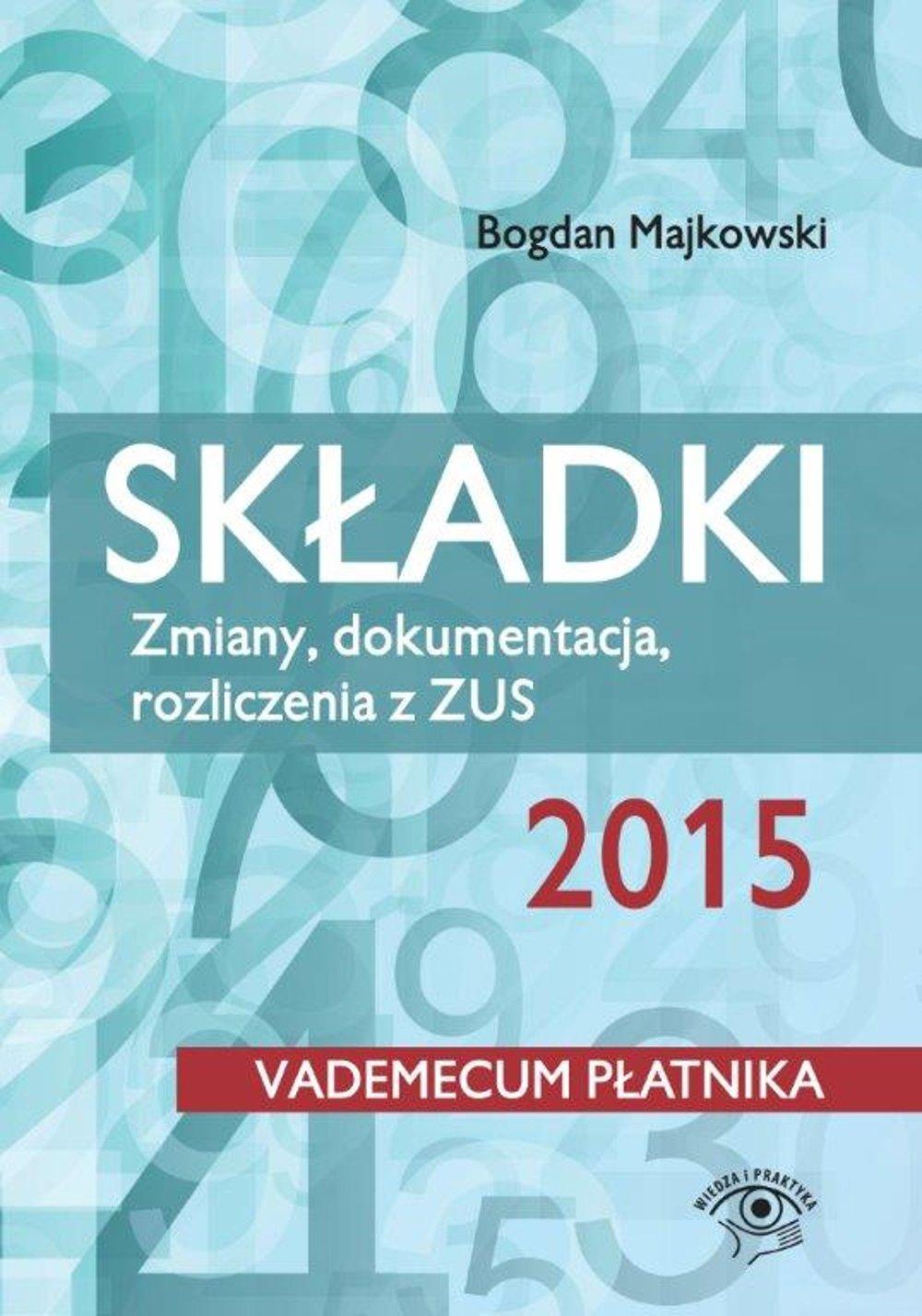 Składki 2015. Zmiany, dokumentacja, rozliczenia z ZUS - Ebook (Książka EPUB) do pobrania w formacie EPUB