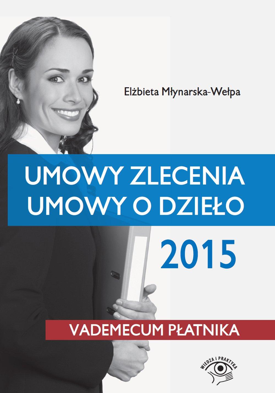 Umowy zlecenia, umowy o dzieło 2015 - Ebook (Książka PDF) do pobrania w formacie PDF
