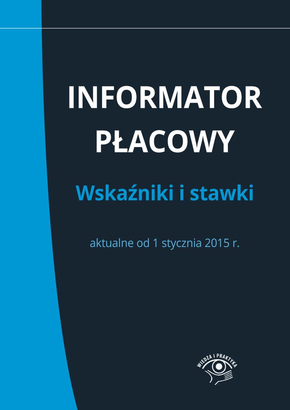 Informator płacowy. Wskaźniki i stawki aktualne od 1 stycznia 2015 r. - Ebook (Książka EPUB) do pobrania w formacie EPUB
