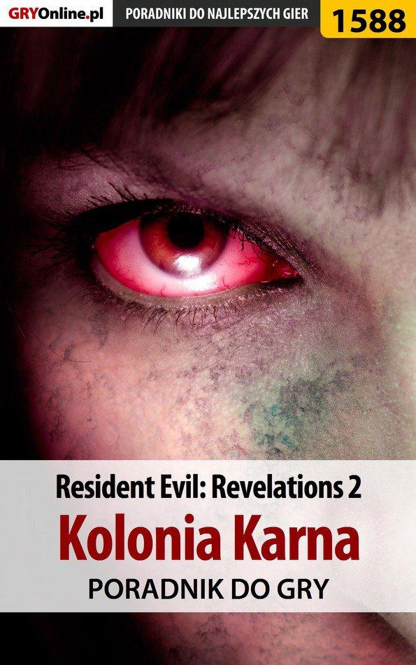 Resident Evil: Revelations 2 - Kolonia Karna - poradnik do gry - Ebook (Książka PDF) do pobrania w formacie PDF
