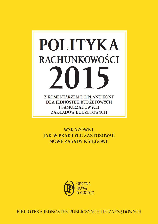 Polityka rachunkowości 2015 z komentarzem do planu kont dla jednostek budżetowych i samorządowych zakładów budżetowych - Ebook (Książka EPUB) do pobrania w formacie EPUB