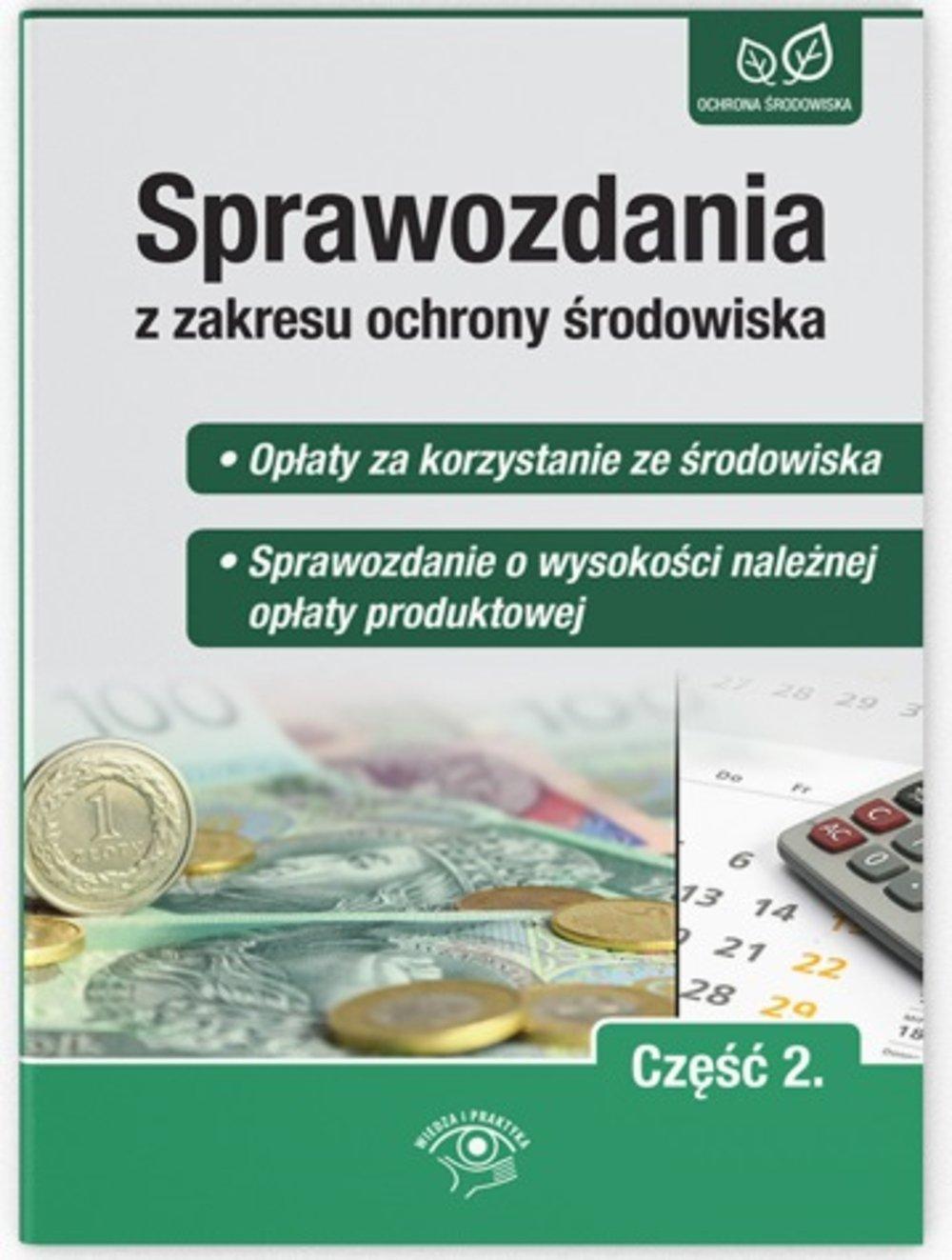 Sprawozdania z zakresu ochrony środowiska Część 2. - Opłaty za korzystanie ze środowiska  - Sprawozdanie o wysokości należnej opłaty produktowej - Ebook (Książka PDF) do pobrania w formacie PDF