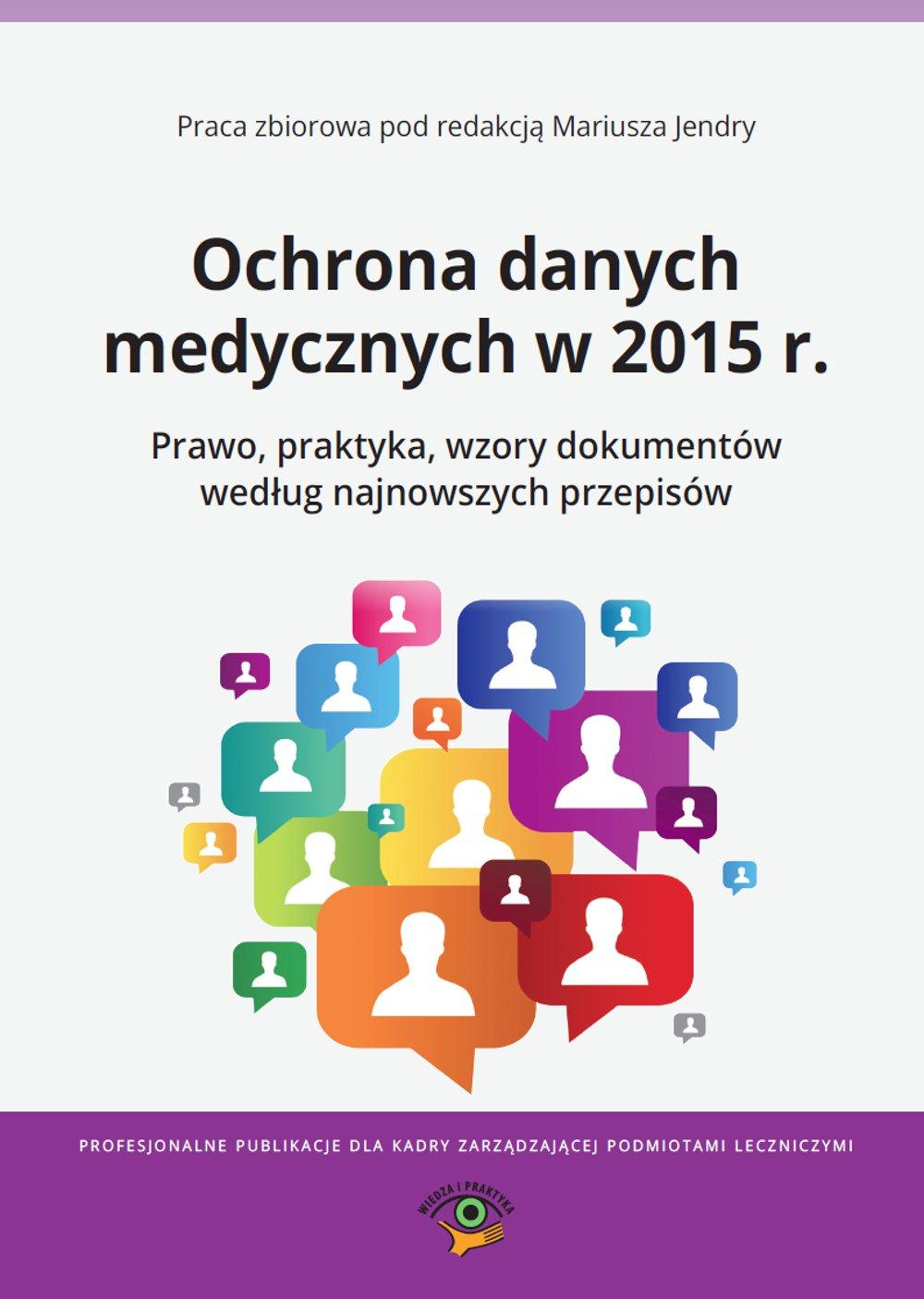 Ochrona danych medycznych w 2015 r. Prawo, praktyka, wzory dokumentów według najnowszych przepisów - Ebook (Książka PDF) do pobrania w formacie PDF