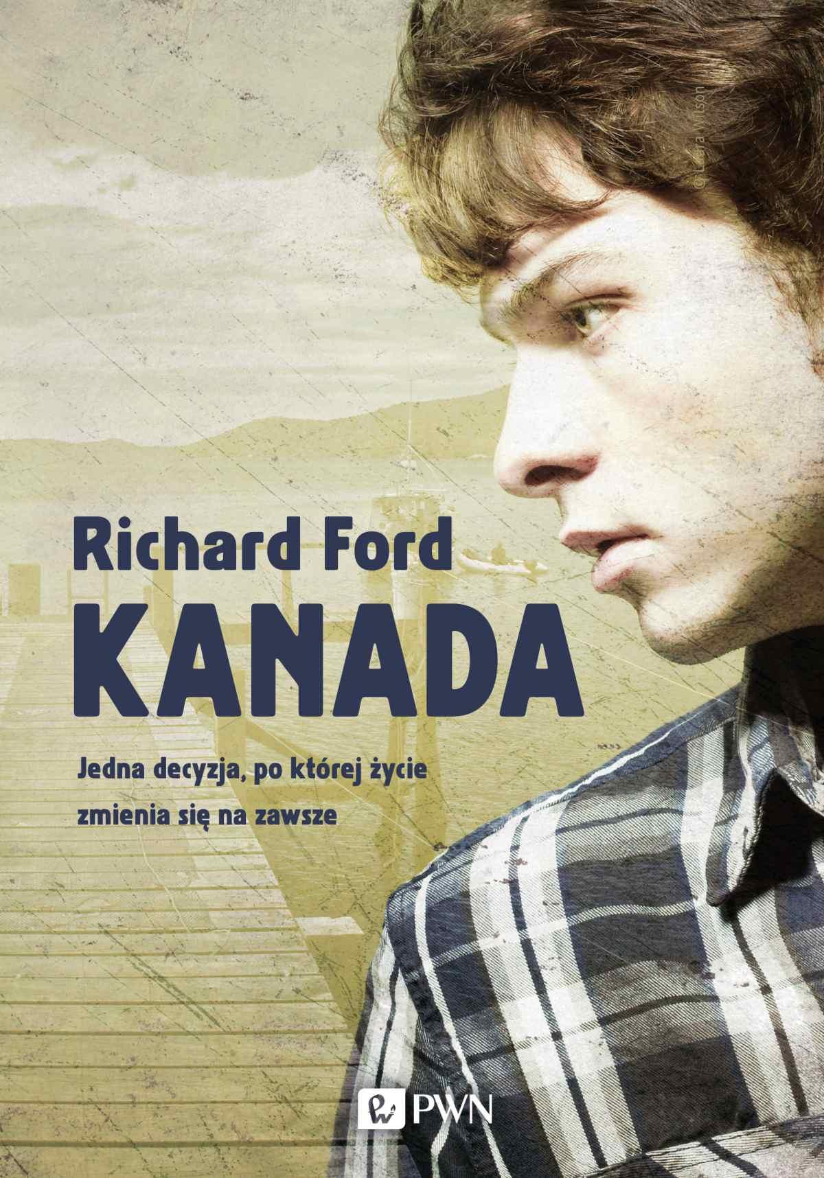 Kanada. Jedna decyzja, po której życie zmienia się na zawsze - Richard Ford