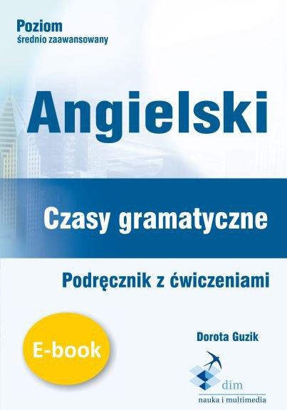 Angielski. Czasy gramatyczne. Podręcznik z ćwiczeniami - Ebook (Książka PDF) do pobrania w formacie PDF