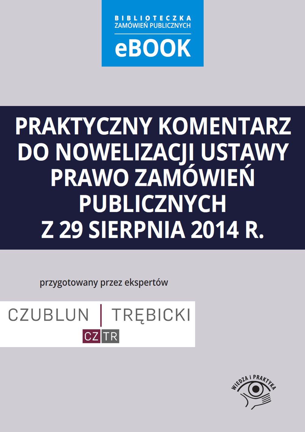 Praktyczny komentarz do nowelizacji ustawy prawo zamówień publicznych z 29 sierpnia 2014 r. - Ebook (Książka PDF) do pobrania w formacie PDF