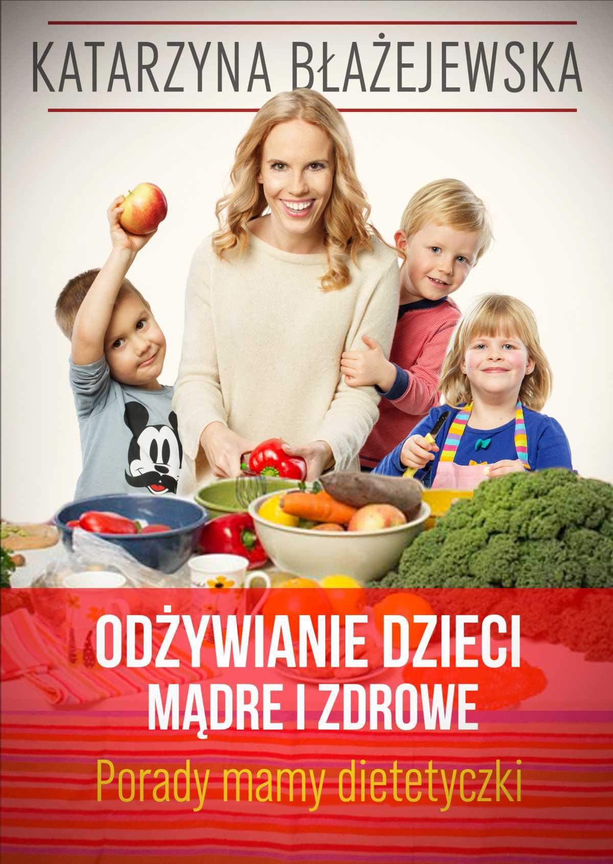 Odżywianie dzieci mądre i zdrowe. Porady mamy dietetyczki - Ebook (Książka na Kindle) do pobrania w formacie MOBI