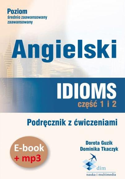 Angielski. Idioms. Część 1 i 2. Podręcznik z ćwiczeniami + audiobook - Audiobook (Książka audio MP3) do pobrania w całości w archiwum ZIP