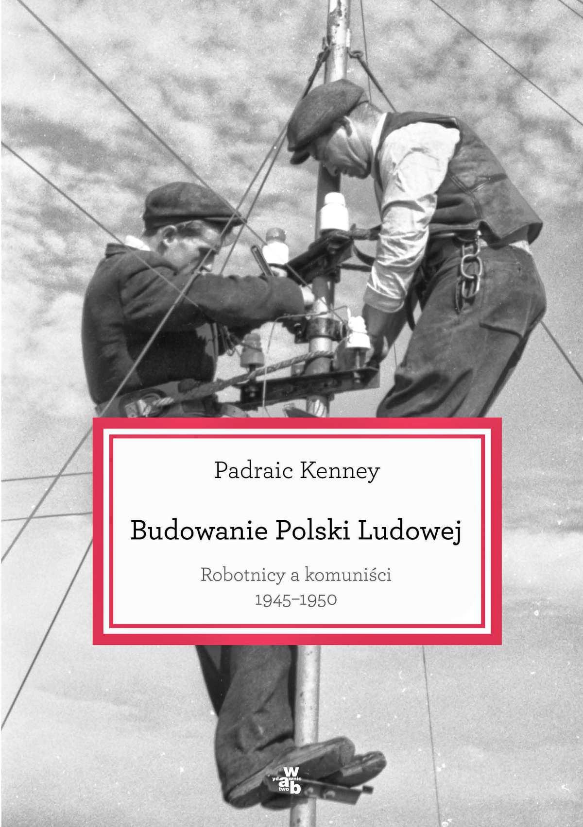 Budowanie Polski Ludowej. Robotnicy a komuniści 1945-1950 - Ebook (Książka EPUB) do pobrania w formacie EPUB
