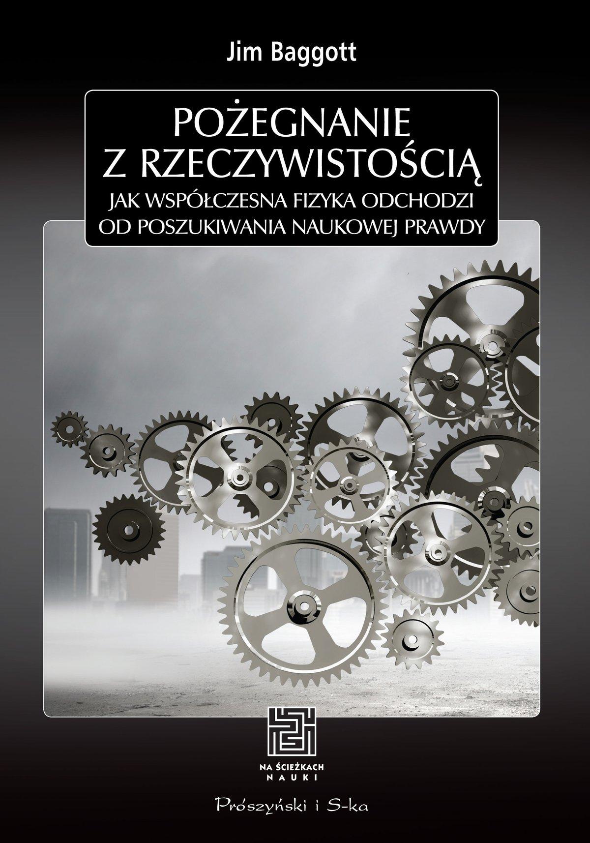 Pożegnanie z rzeczywistością. Jak współczesna fizyka odchodzi od poszukiwania naukowej prawdy - Ebook (Książka na Kindle) do pobrania w formacie MOBI