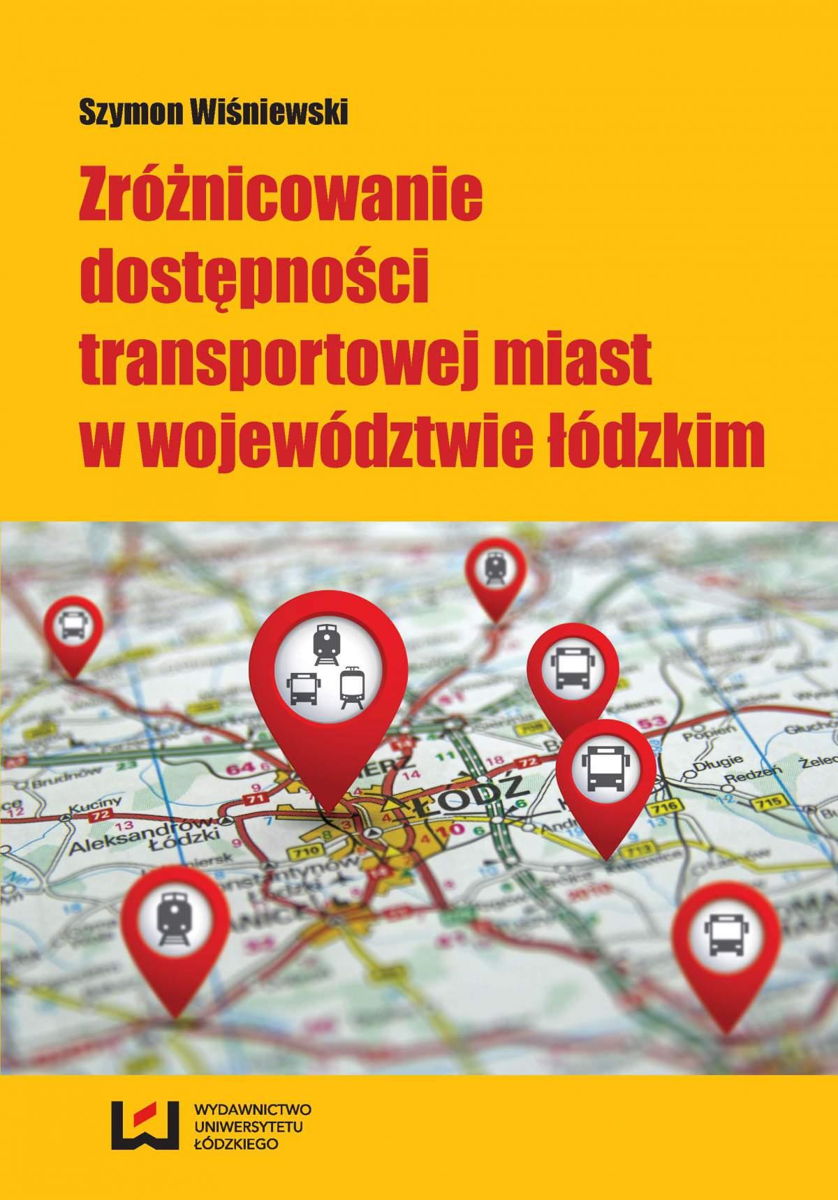 Zróżnicowanie dostępności transportowej miast w województwie łódzkim - Ebook (Książka PDF) do pobrania w formacie PDF