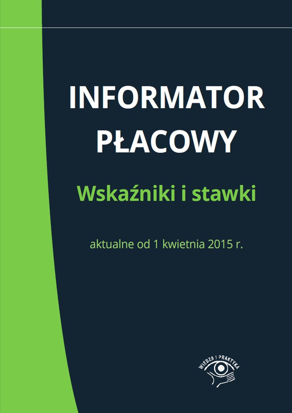 Informator płacowy. Wskaźniki i stawki aktualne od 1 kwietnia 2015 r. - Ebook (Książka PDF) do pobrania w formacie PDF