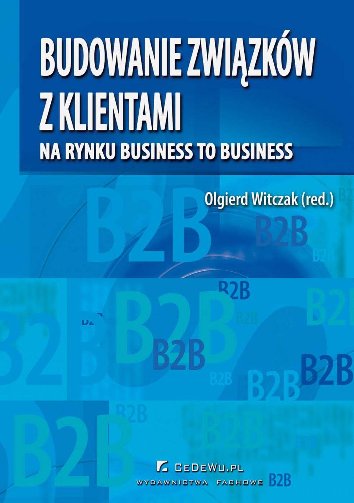 Budowanie związków z klientami na rynku business to business - Ebook (Książka PDF) do pobrania w formacie PDF