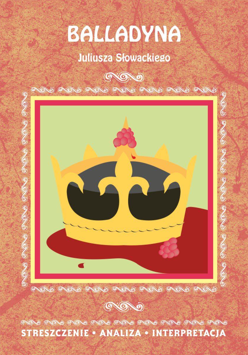 Balladyna Juliusza Słowackiego. Streszczenie, analiza, interpretacja - Ebook (Książka PDF) do pobrania w formacie PDF