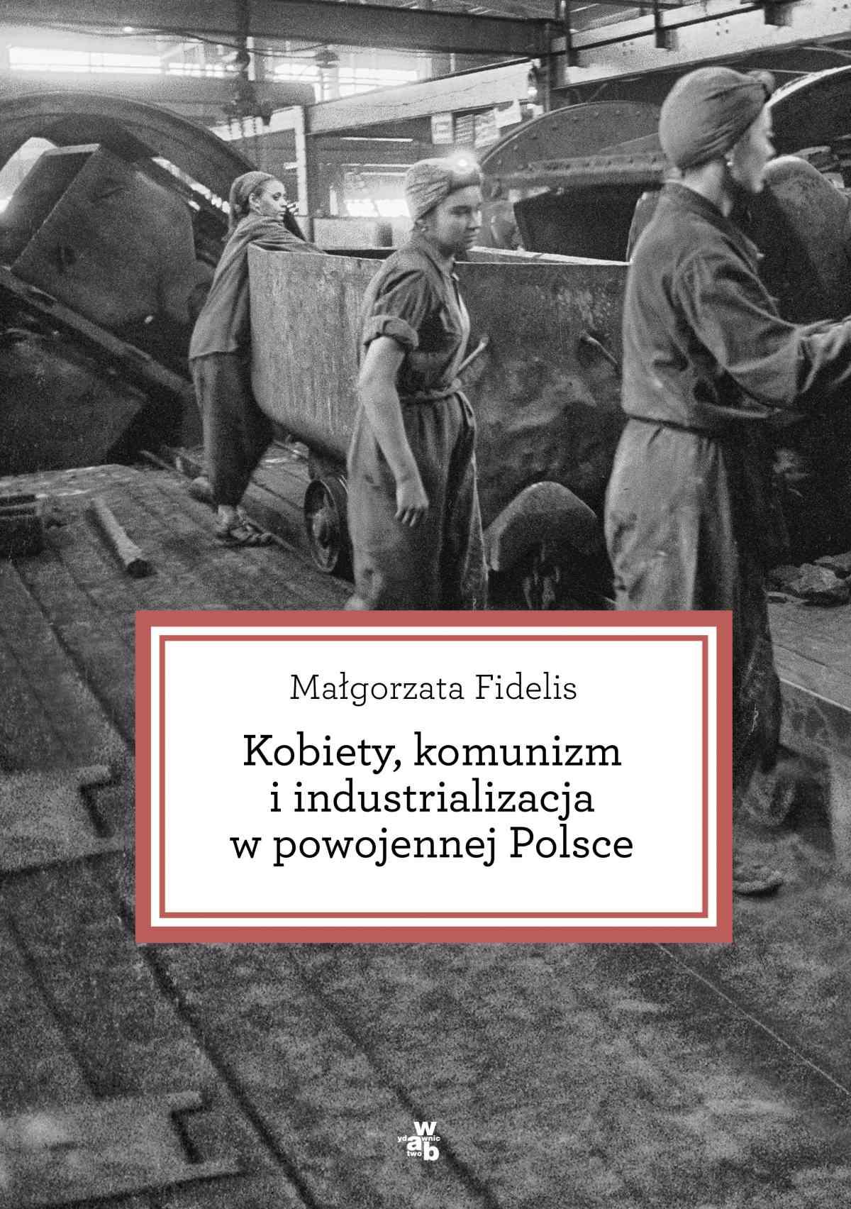 Kobiety, komunizm i industrializacja w powojennej Polsce - Ebook (Książka EPUB) do pobrania w formacie EPUB