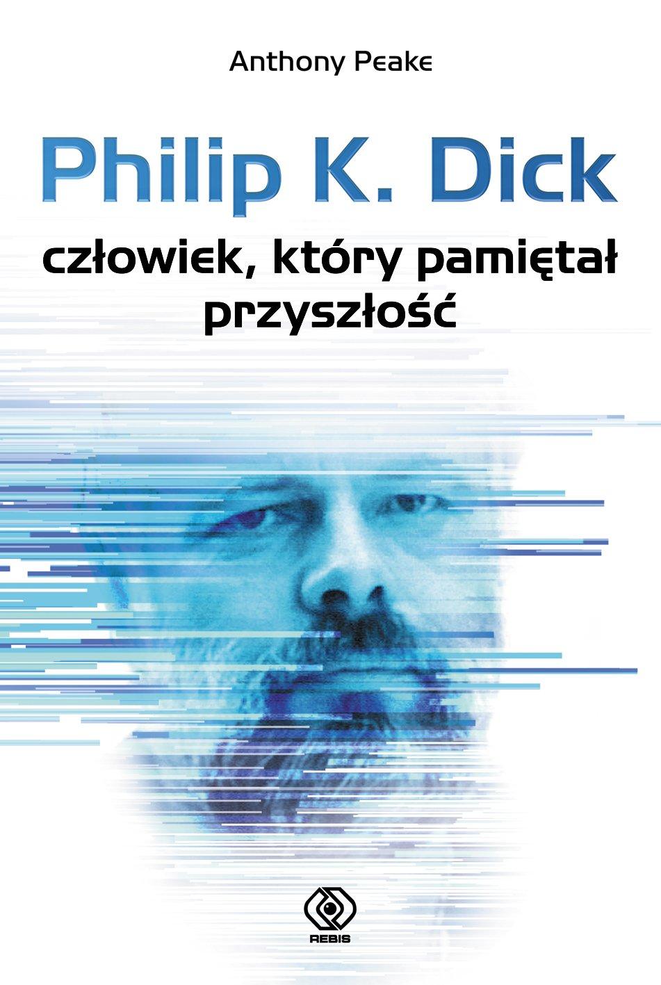 Philip K. Dick - człowiek, który pamiętał przyszłość - Ebook (Książka EPUB) do pobrania w formacie EPUB