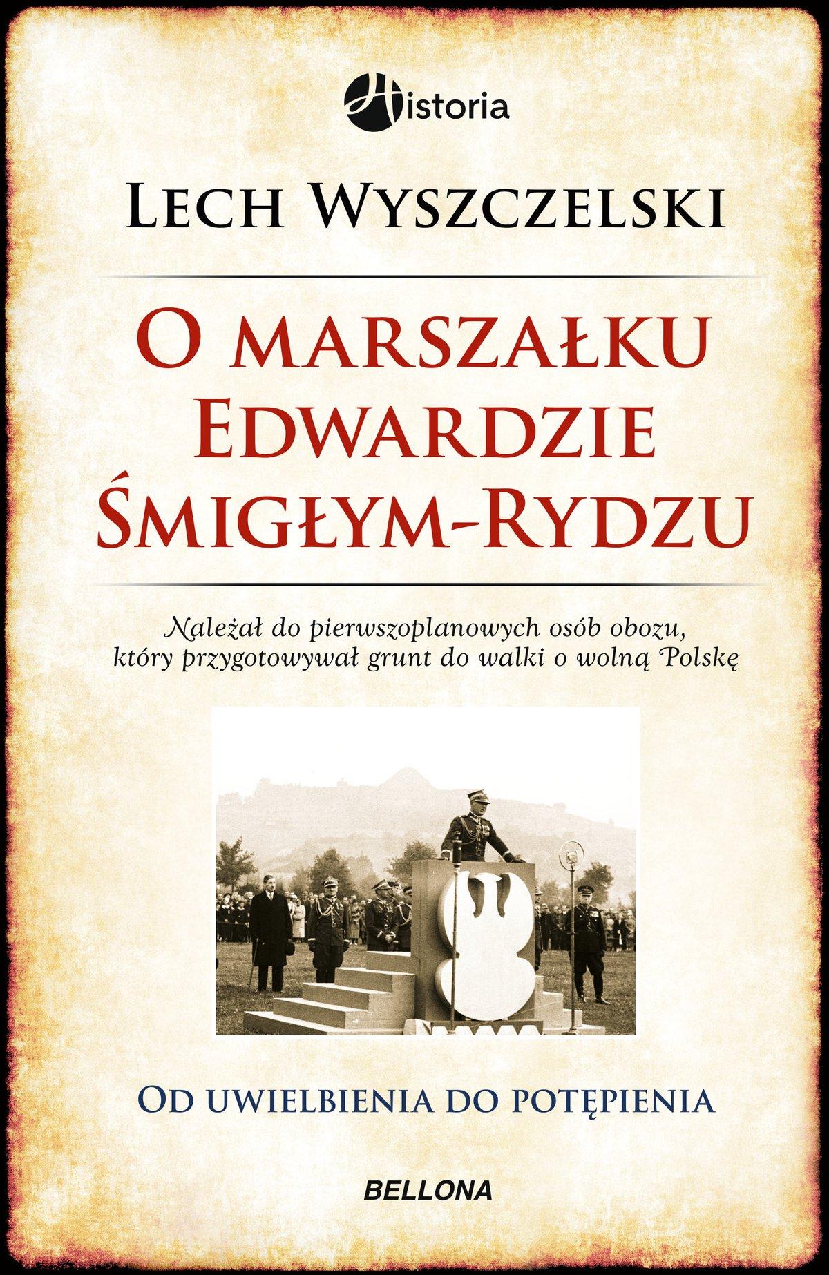 Od uwielbienia do potępienia. Rzecz o marszałku Śmigłym-Rydzu - Ebook (Książka EPUB) do pobrania w formacie EPUB
