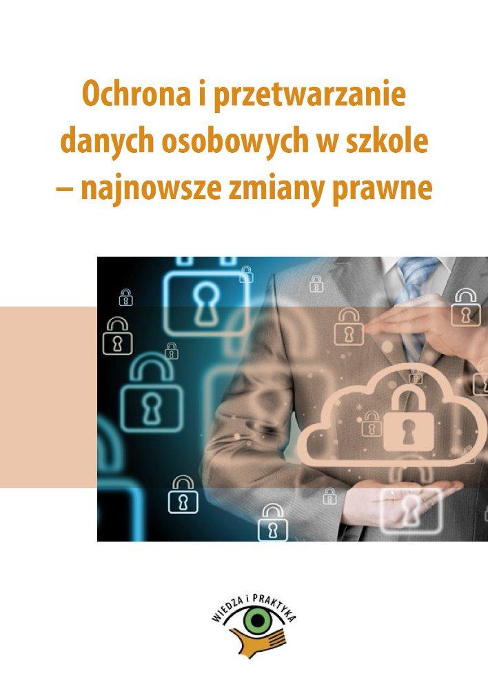 Ochrona i przetwarzanie danych osobowych w szkole – najnowsze zmiany prawne - Ebook (Książka PDF) do pobrania w formacie PDF