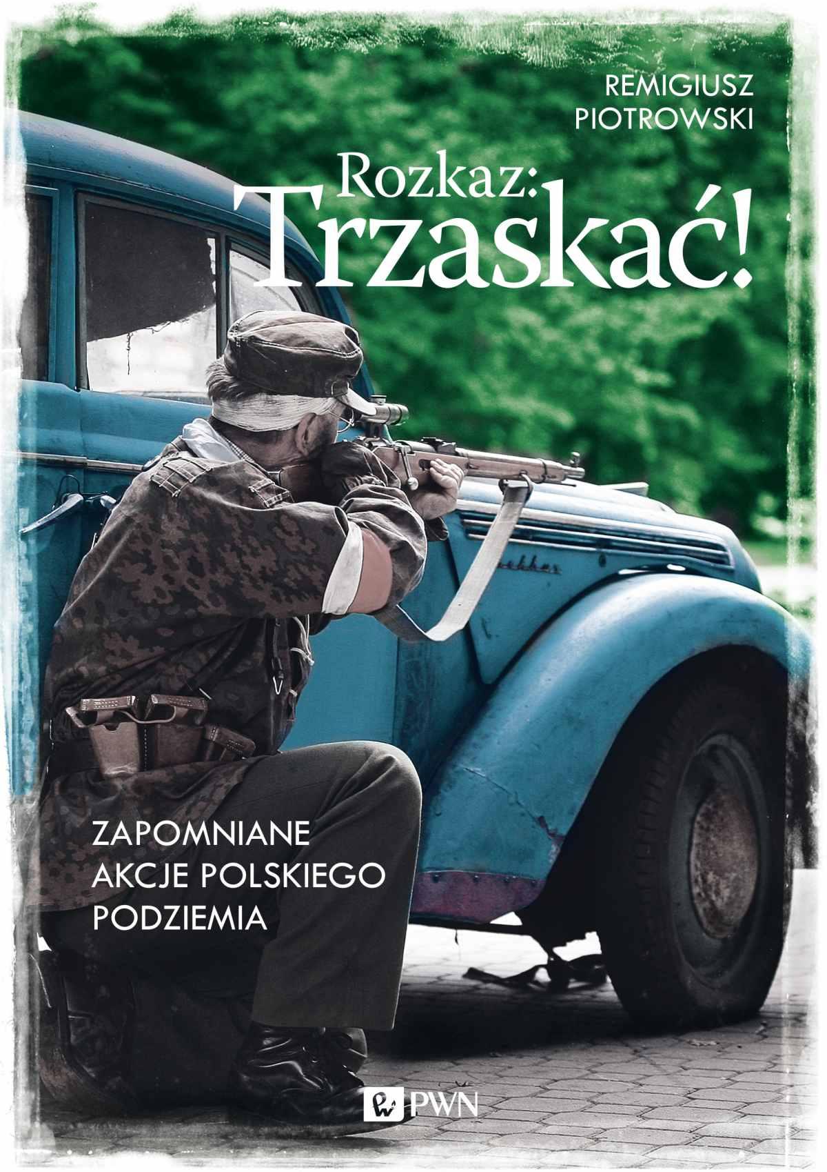 Rozkaz: Trzaskać! Zapomniane akcje polskiego podziemia - Ebook (Książka EPUB) do pobrania w formacie EPUB