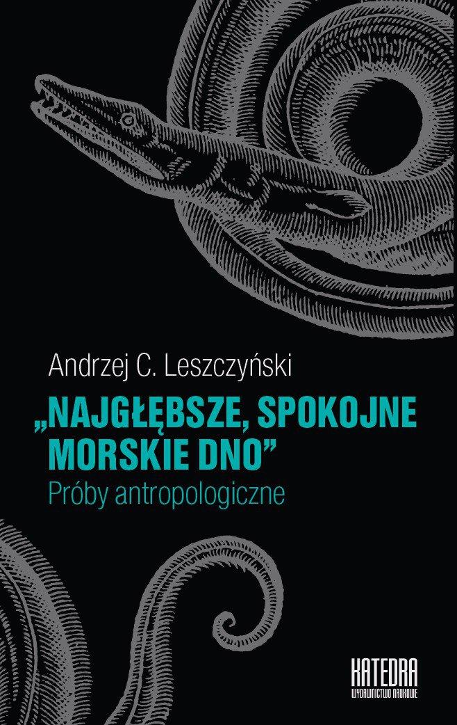 Najgłębsze, spokojne morskie dno. Próby antropologiczne - Ebook (Książka EPUB) do pobrania w formacie EPUB