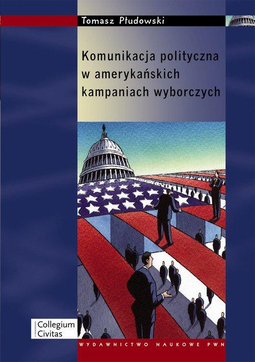 Komunikacja polityczna w amerykańskich kampaniach wyborczych - Ebook (Książka na Kindle) do pobrania w formacie MOBI
