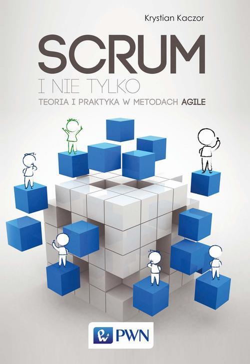 SCRUM i nie tylko. Teoria i praktyka w metodach Agile - Ebook (Książka EPUB) do pobrania w formacie EPUB