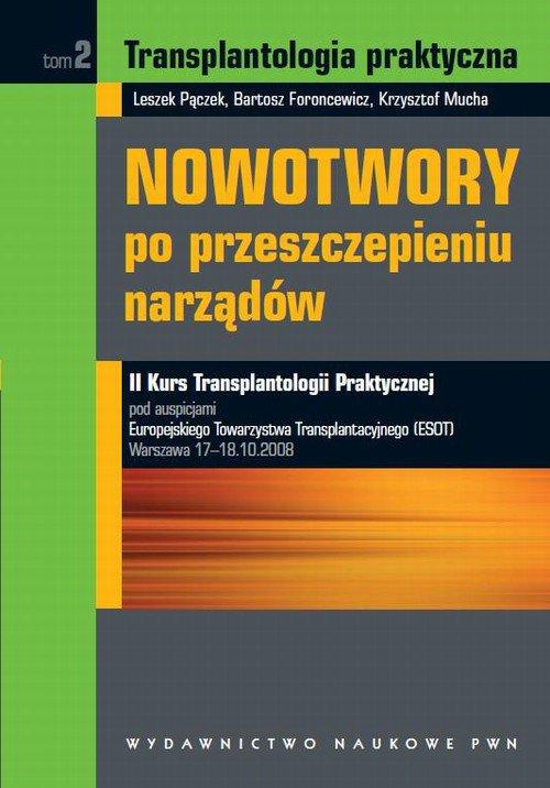 Transplantologia praktyczna. Nowotwory po przeszczepieniu narządów. Tom 2 - Ebook (Książka na Kindle) do pobrania w formacie MOBI