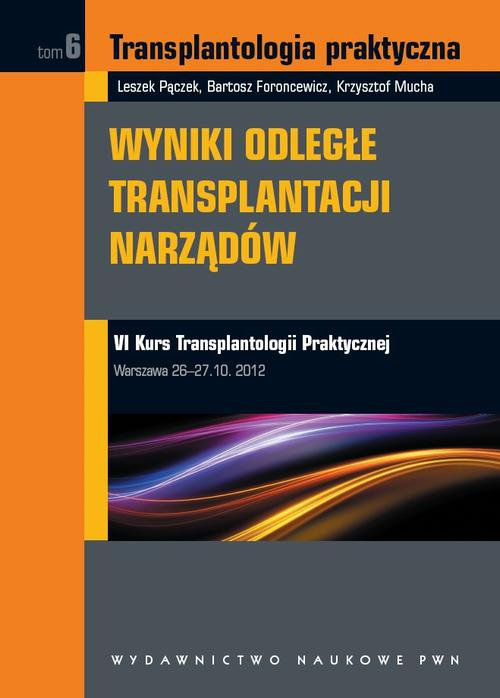 Transplantologia praktyczna. Wyniki odległe transplantacji narządów. Tom 6 - Ebook (Książka EPUB) do pobrania w formacie EPUB