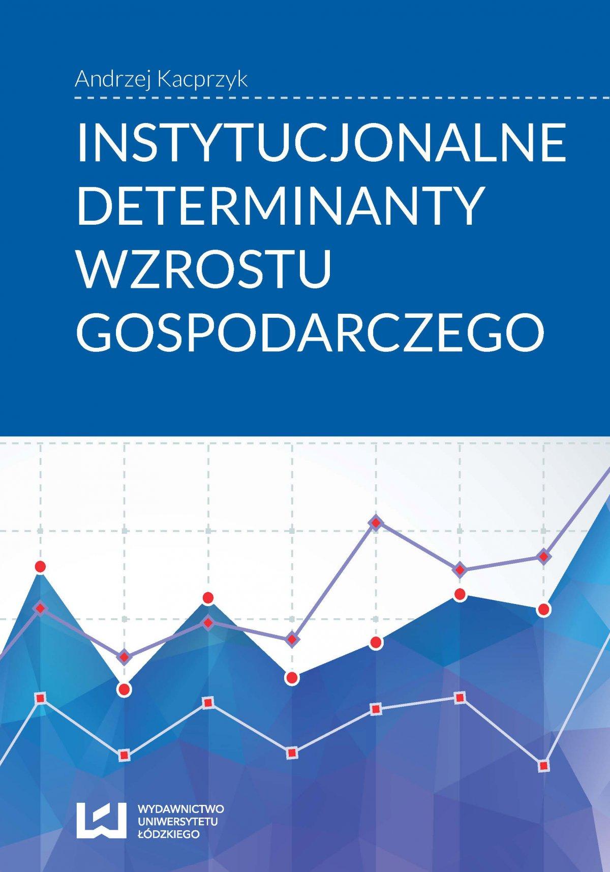 Instytucjonalne determinanty wzrostu gospodarczego - Ebook (Książka PDF) do pobrania w formacie PDF