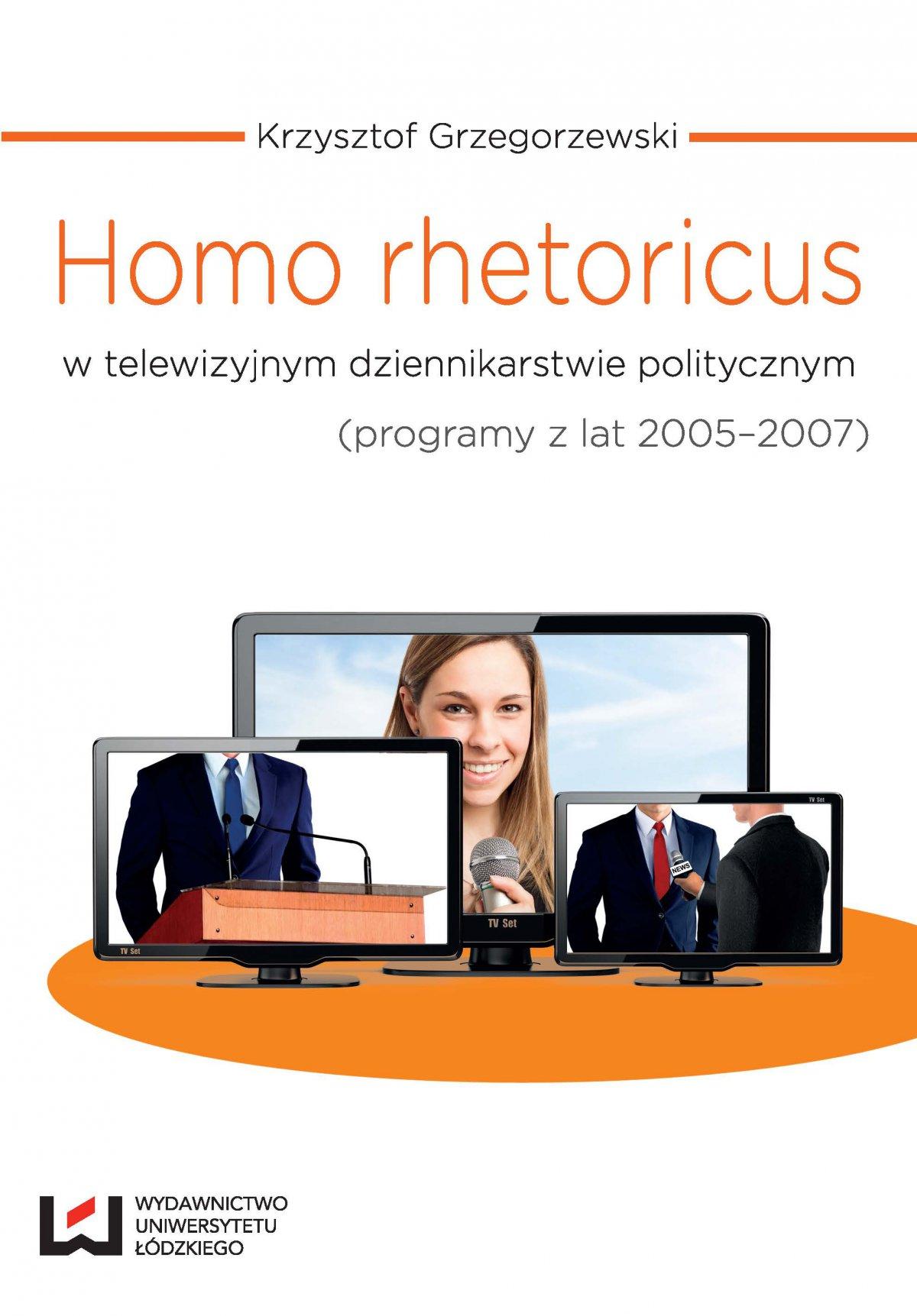 Homo rhetoricus w telewizyjnym dziennikarstwie politycznym (programy z lat 2005-2007) - Ebook (Książka EPUB) do pobrania w formacie EPUB