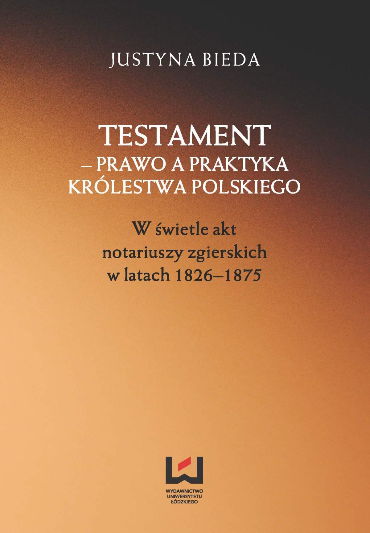 Testament – prawo a praktyka Królestwa Polskiego. W świetle akt notariuszy zgierskich w latach 1826–1875 - Ebook (Książka PDF) do pobrania w formacie PDF