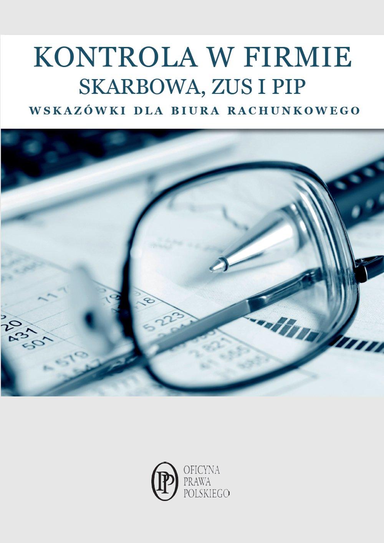 Kontrole w firmie. Skarbowa, PIP, ZUS. Wskazówki dla biur rachunkowych - Ebook (Książka PDF) do pobrania w formacie PDF