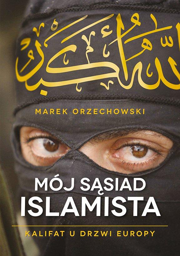 Mój sąsiad islamista. Kalifat u drzwi Europy - Ebook (Książka EPUB) do pobrania w formacie EPUB