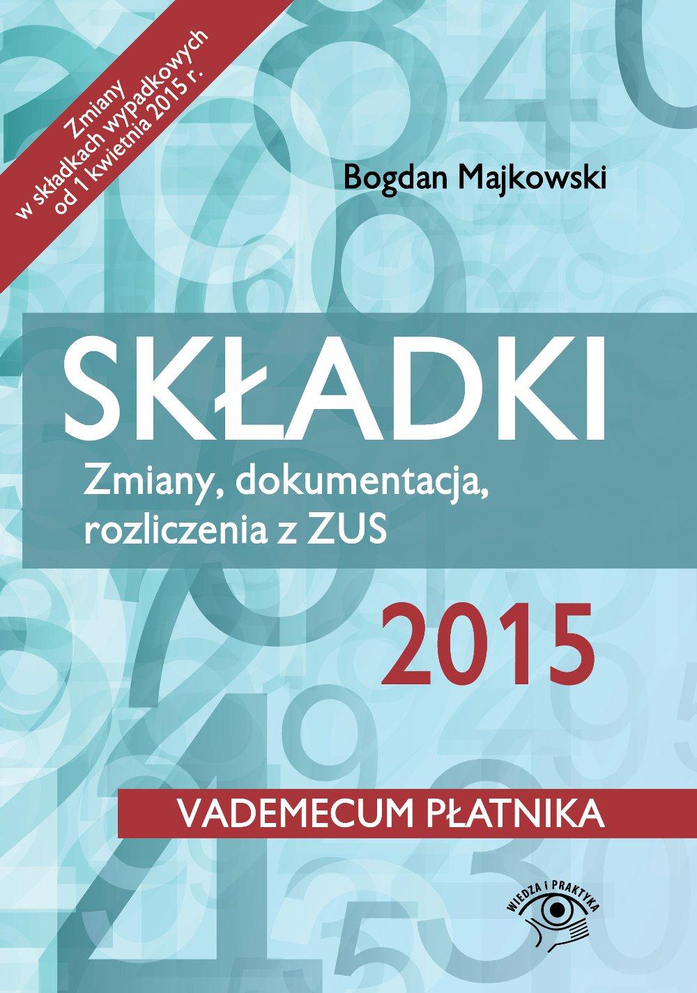 Składki 2015. Zmiany, dokumentacja, rozliczenia z ZUS. Wydanie 2 - Ebook (Książka EPUB) do pobrania w formacie EPUB