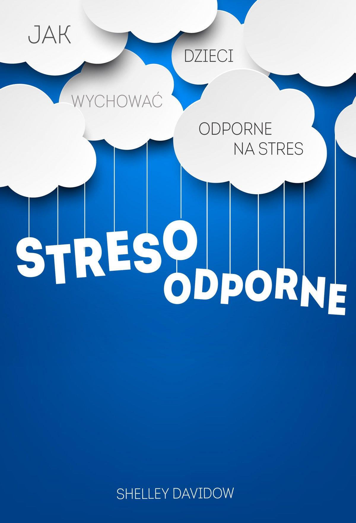 Stresoodporne. Jak wychować dzieci odporne na stres - Ebook (Książka na Kindle) do pobrania w formacie MOBI