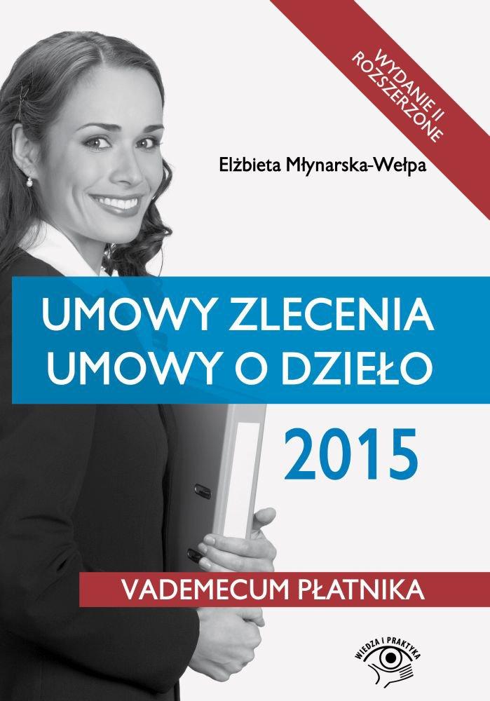 Umowy zlecenia, umowy o dzieło 2015. Wydanie 2 - Ebook (Książka EPUB) do pobrania w formacie EPUB