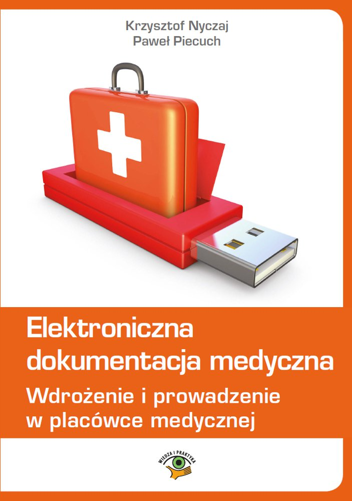 Elektroniczna dokumentacja medyczna. Wdrożenie i prowadzenie w placówce medycznej (wydanie czwarte zaktualizowane) - Ebook (Książka EPUB) do pobrania w formacie EPUB
