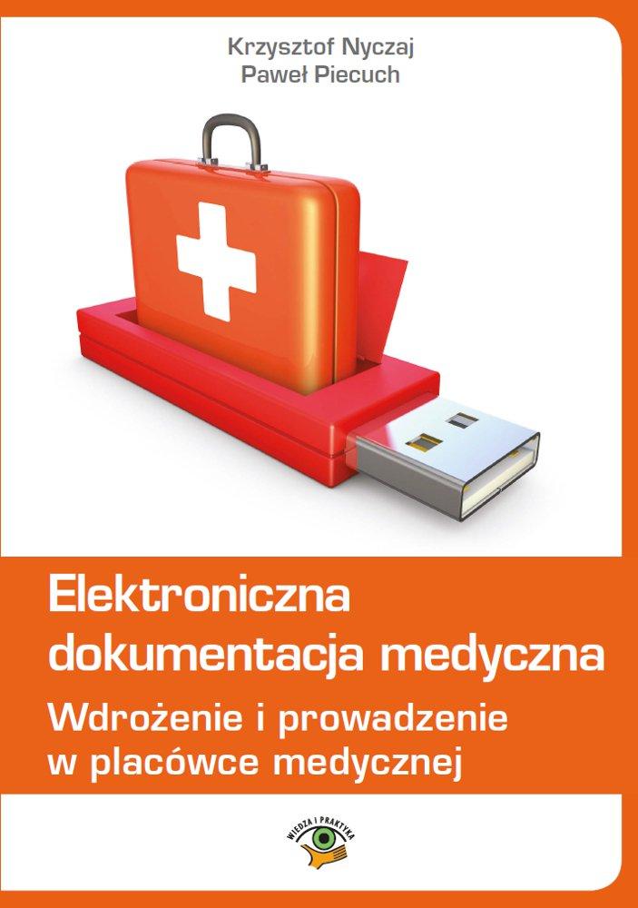 Elektroniczna dokumentacja medyczna. Wdrożenie i prowadzenie w placówce medycznej (wydanie czwarte zaktualizowane) - Ebook (Książka PDF) do pobrania w formacie PDF