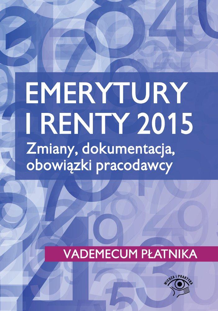 Emerytury i renty 2015. Zmiany, dokumentacja, obowiązki pracodawcy - Ebook (Książka PDF) do pobrania w formacie PDF