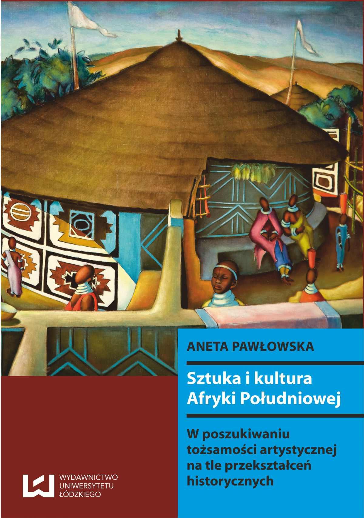 Sztuka i kultura Afryki Południowej. W poszukiwaniu tożsamości artystycznej na tle przekształceń historycznych - Ebook (Książka PDF) do pobrania w formacie PDF
